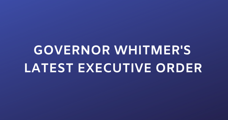 GOVERNOR WHITMER'S LATEST EXECUTIVE ORDER.png